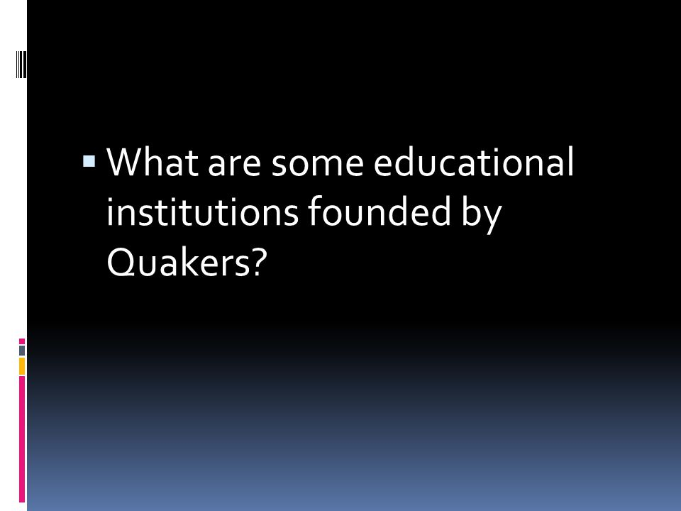 What are some educational institutions founded by Quakers