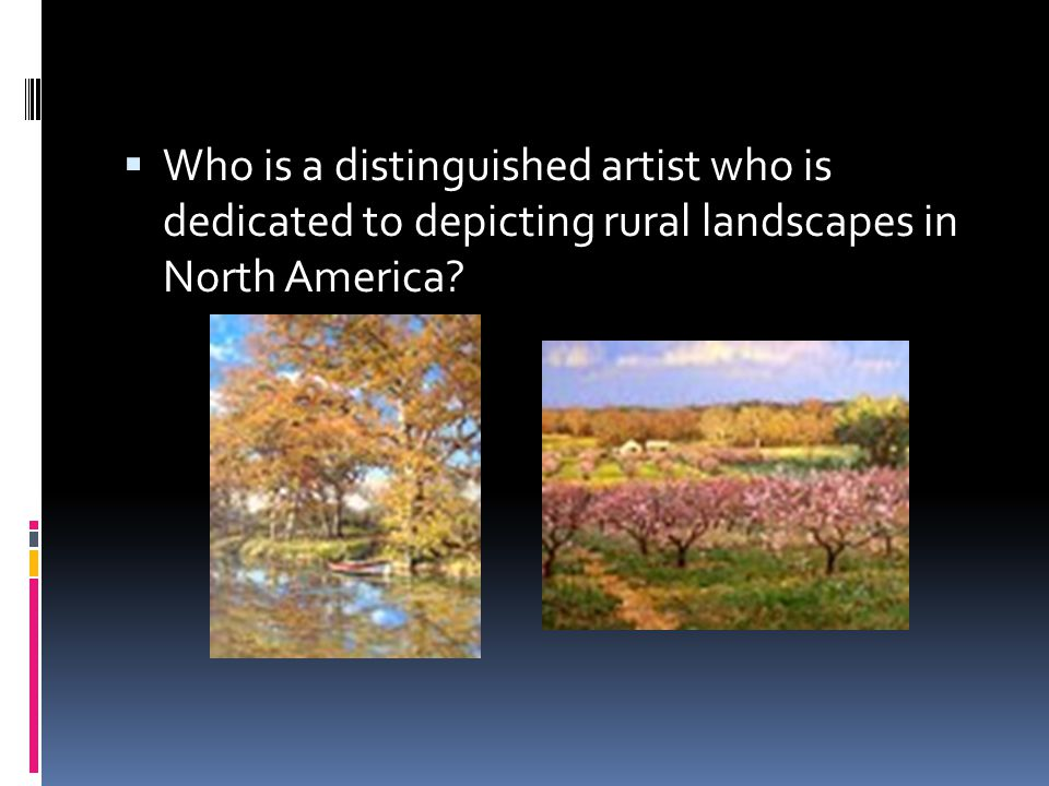 Who is a distinguished artist who is dedicated to depicting rural landscapes in North America