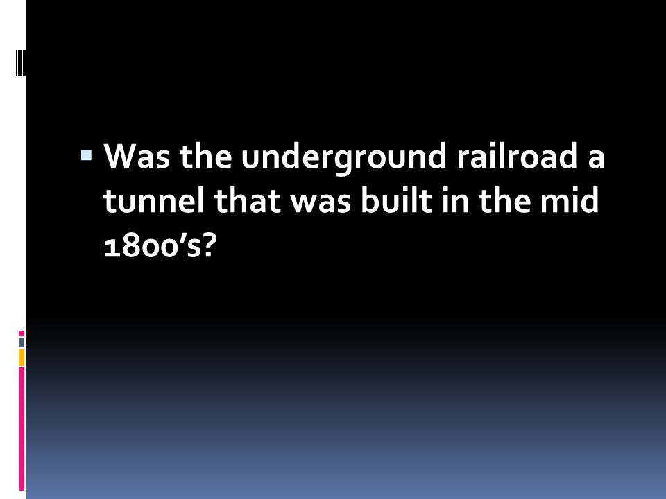 Was the underground railroad a tunnel that was built in the mid 1800's