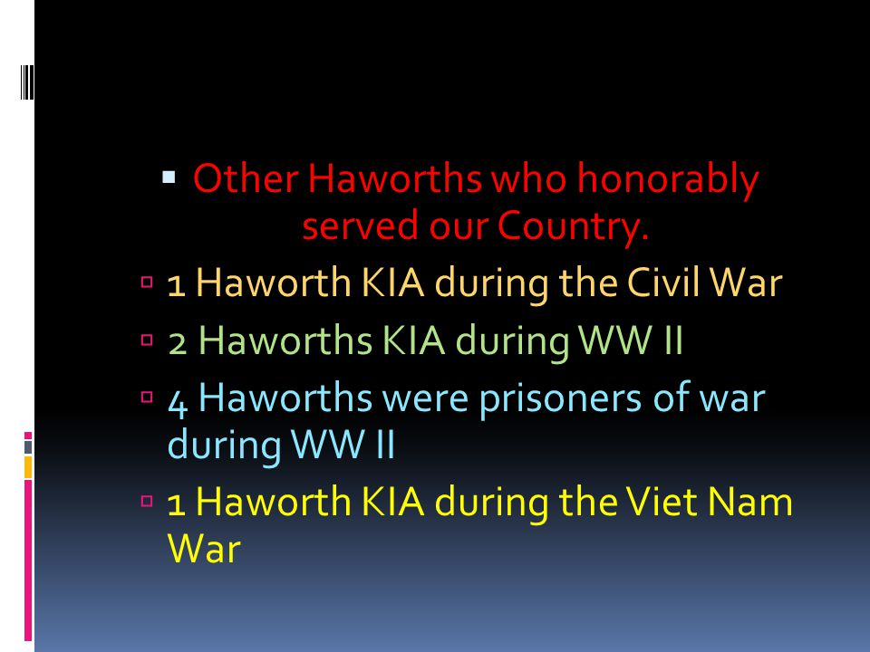 Other Haworths who honorably served our Country.