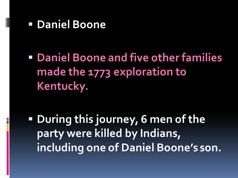 Daniel Boone Daniel Boone and five other families made the 1773 exploration to Kentucky.