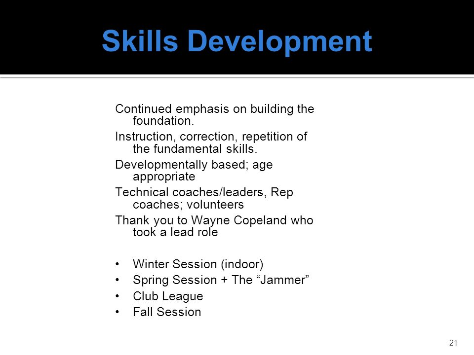 Skills Development Continued emphasis on building the foundation.