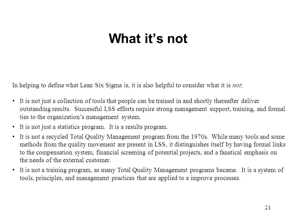 What it's not In helping to define what Lean Six Sigma is, it is also helpful to consider what it is not: