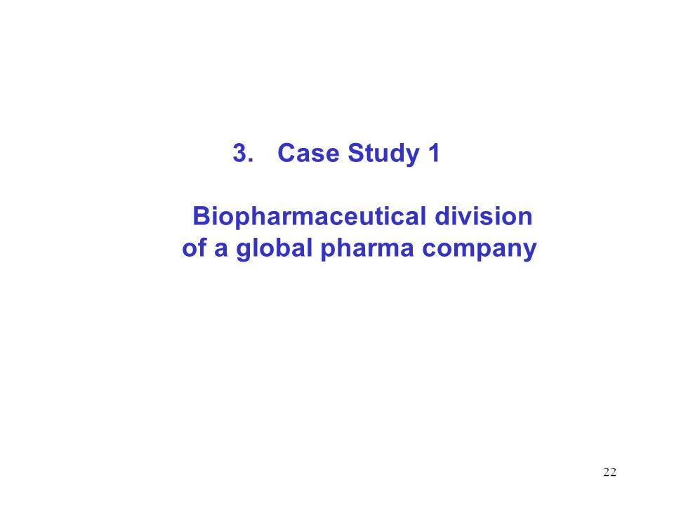 Case Study 1 Biopharmaceutical division of a global pharma company