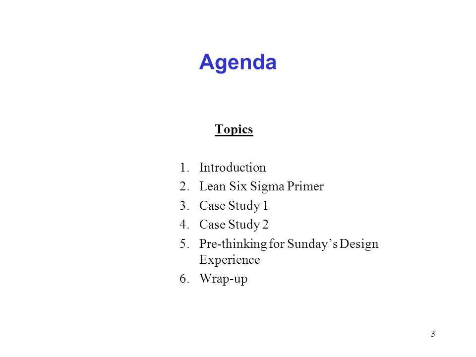 Agenda Topics Introduction Lean Six Sigma Primer Case Study 1