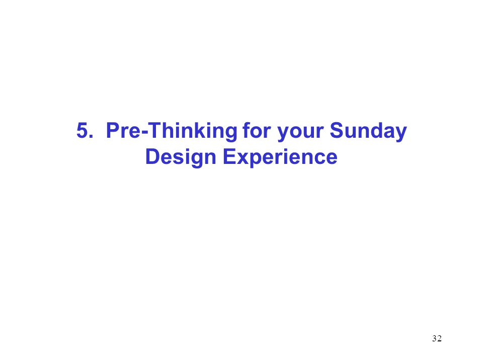 5. Pre-Thinking for your Sunday Design Experience