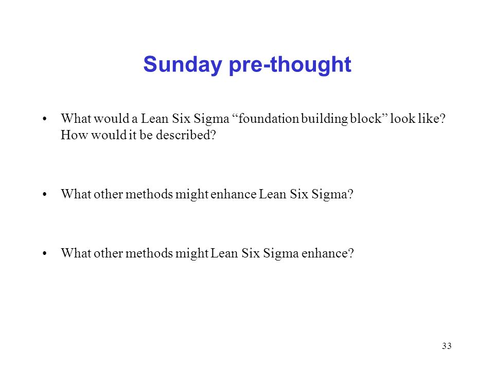 Sunday pre-thought What would a Lean Six Sigma foundation building block look like How would it be described
