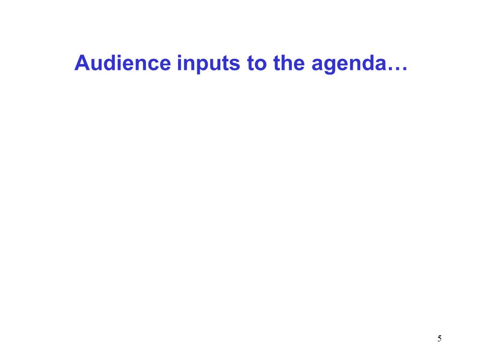 Audience inputs to the agenda…