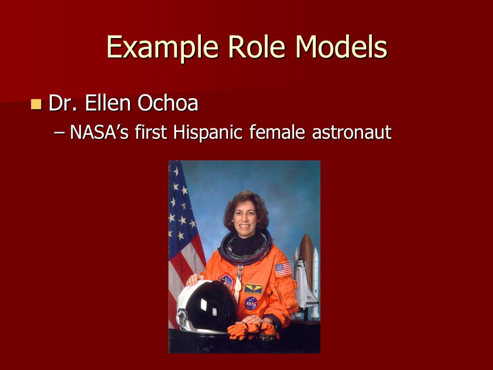 Example Role Models Dr. Ellen Ochoa