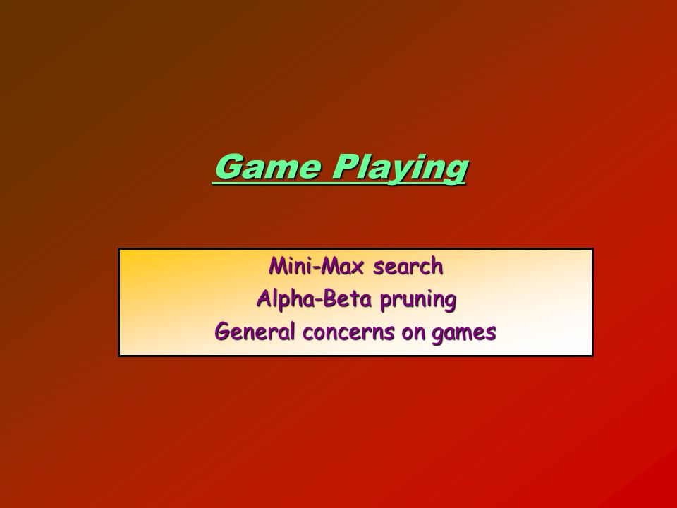 Mini-Max search Alpha-Beta pruning General concerns on games