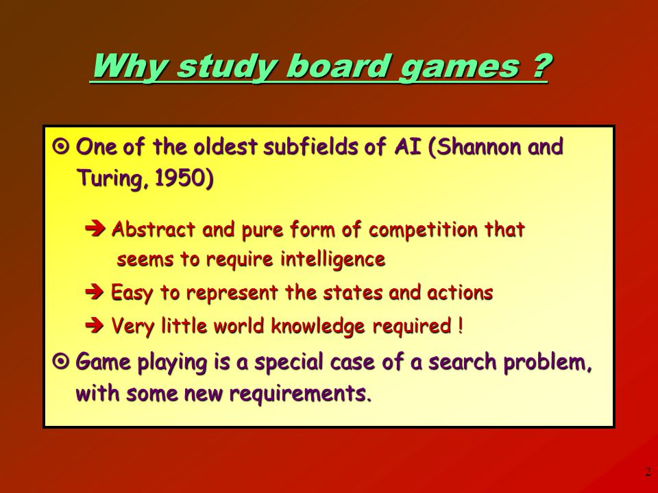 Why study board games One of the oldest subfields of AI (Shannon and Turing, 1950)