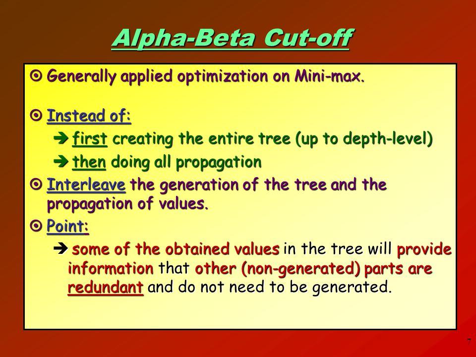 Alpha-Beta Cut-off Generally applied optimization on Mini-max.