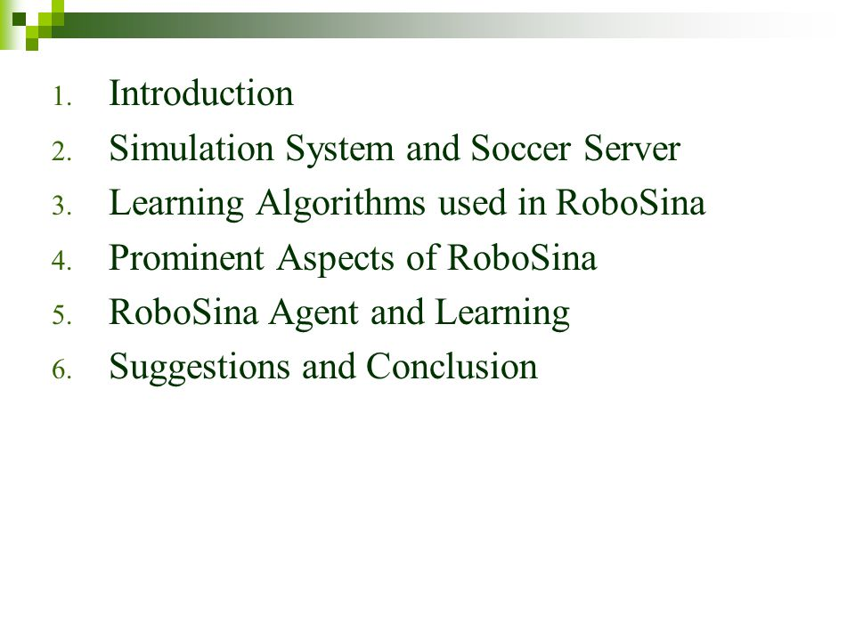 Introduction Simulation System and Soccer Server. Learning Algorithms used in RoboSina. Prominent Aspects of RoboSina.