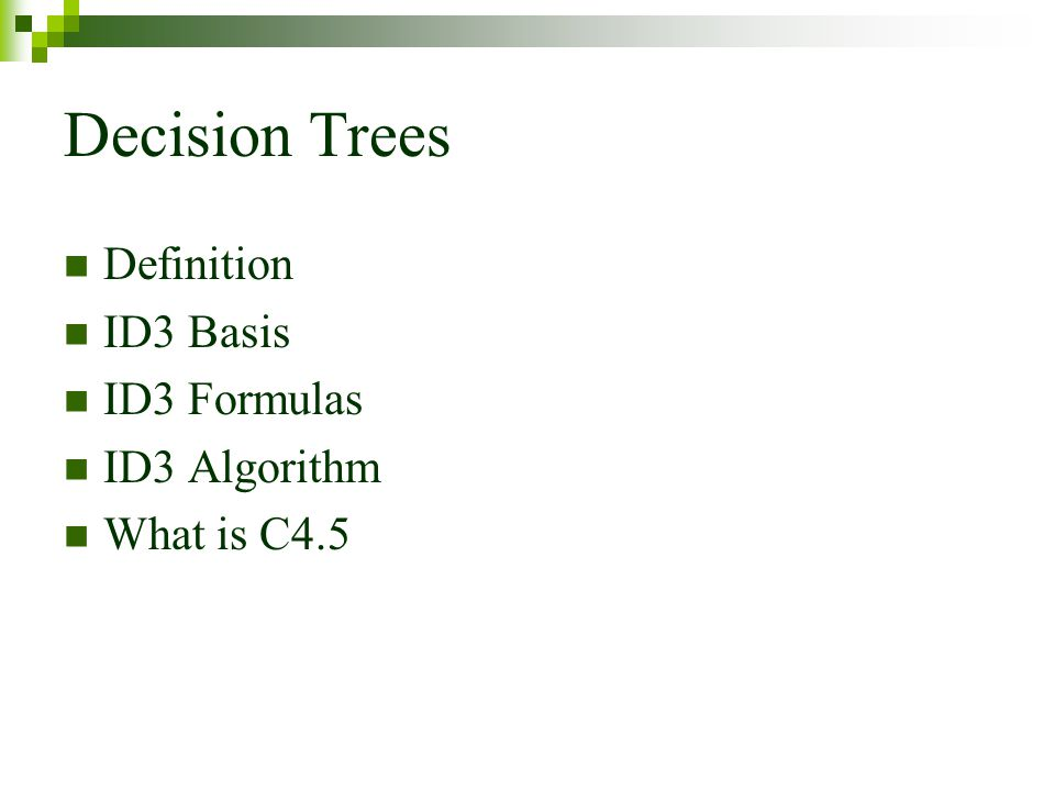 Decision Trees Definition ID3 Basis ID3 Formulas ID3 Algorithm