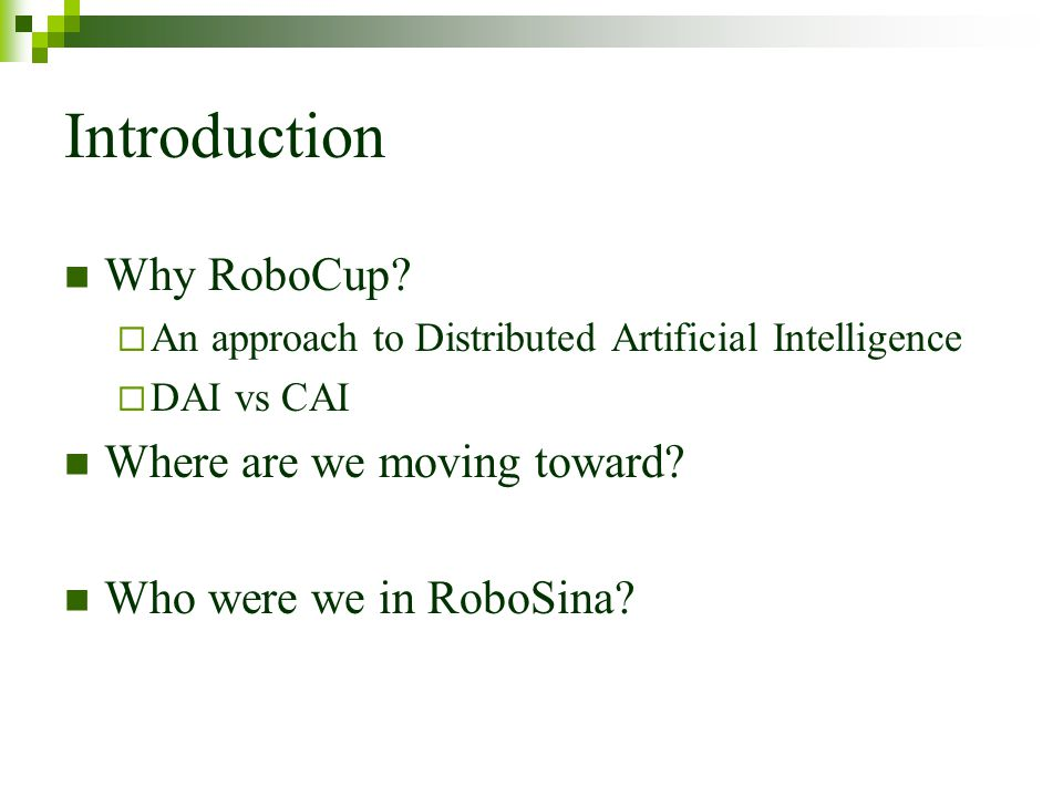 Introduction Why RoboCup Where are we moving toward