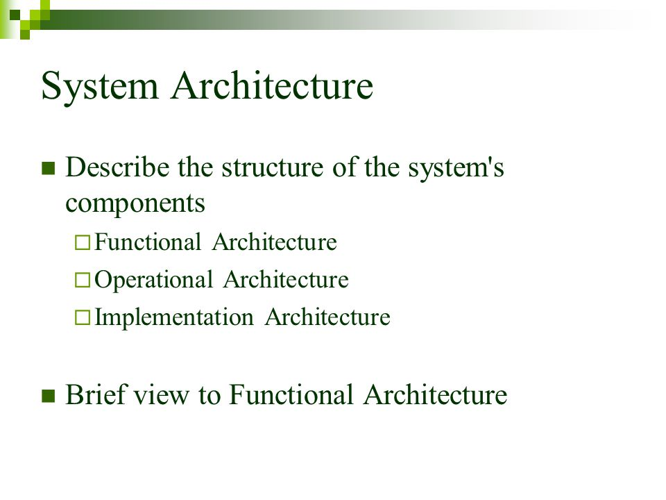 System Architecture Describe the structure of the system s components