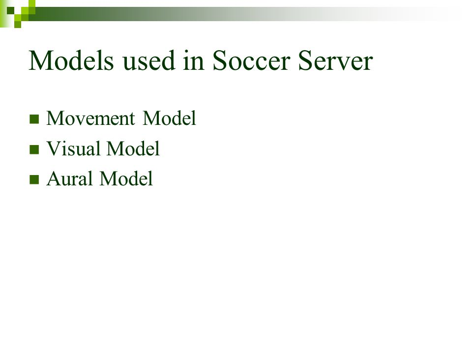 Models used in Soccer Server