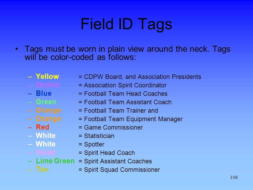 Field ID Tags Tags must be worn in plain view around the neck. Tags will be color-coded as follows: