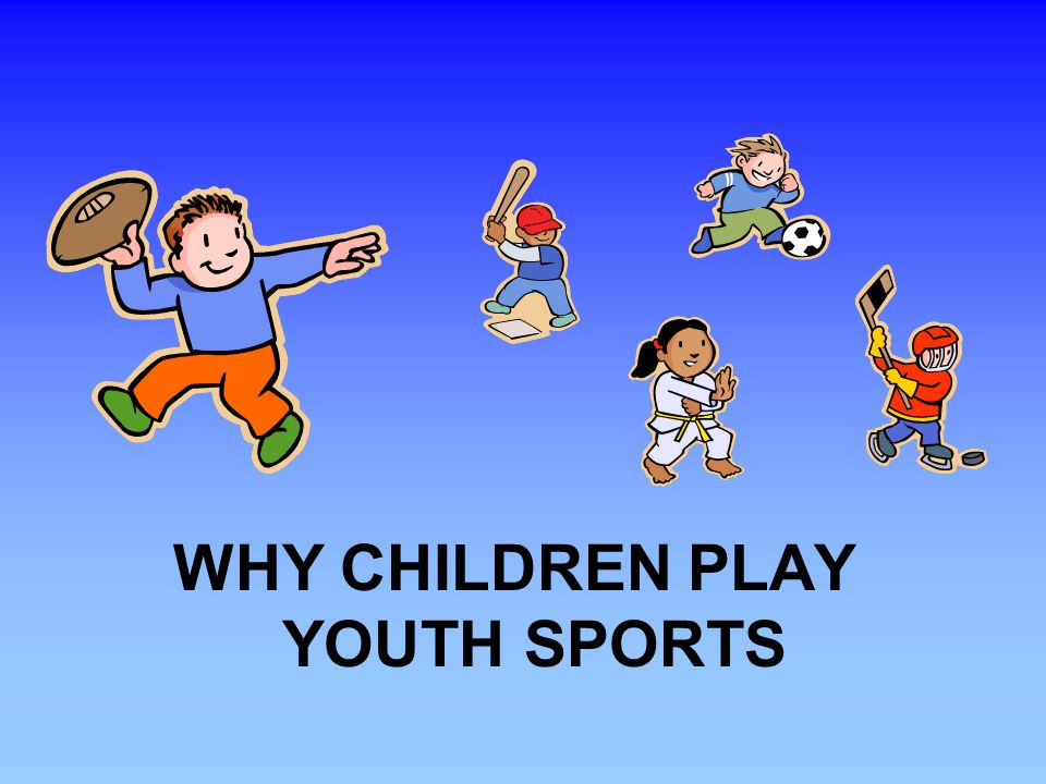 WHY CHILDREN PLAY YOUTH SPORTS