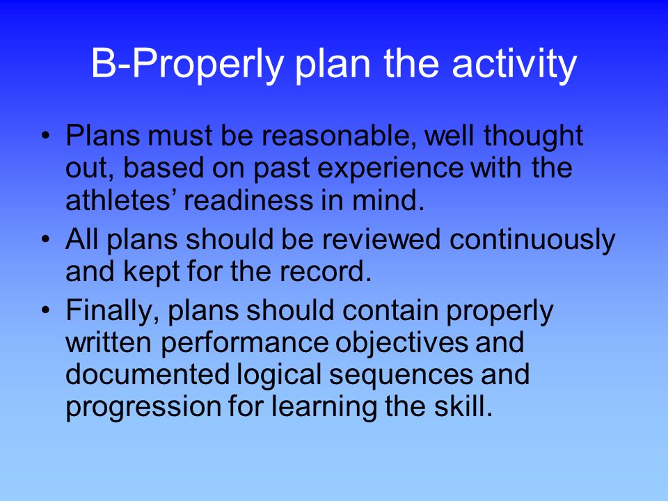 B-Properly plan the activity