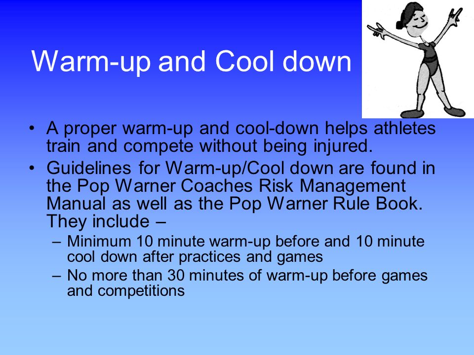 Warm-up and Cool down A proper warm-up and cool-down helps athletes train and compete without being injured.