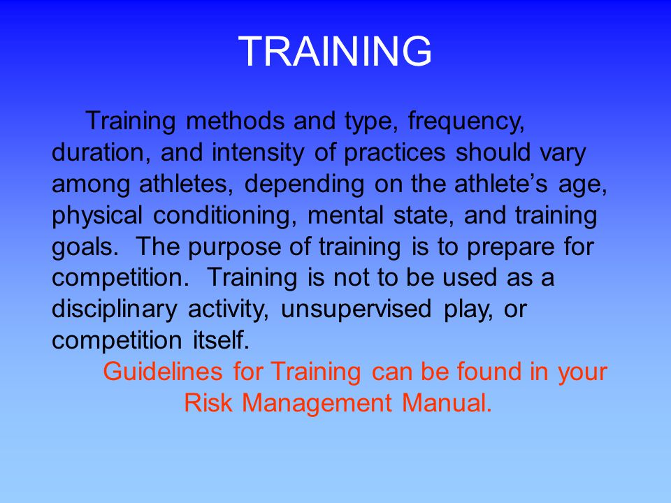 Guidelines for Training can be found in your Risk Management Manual.