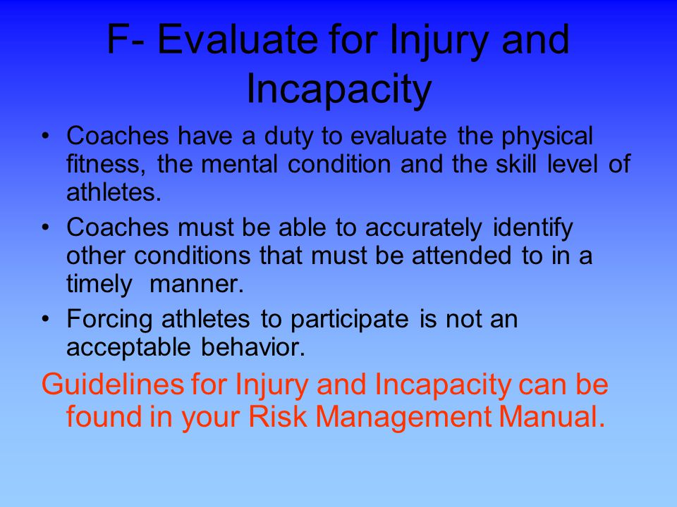F- Evaluate for Injury and Incapacity
