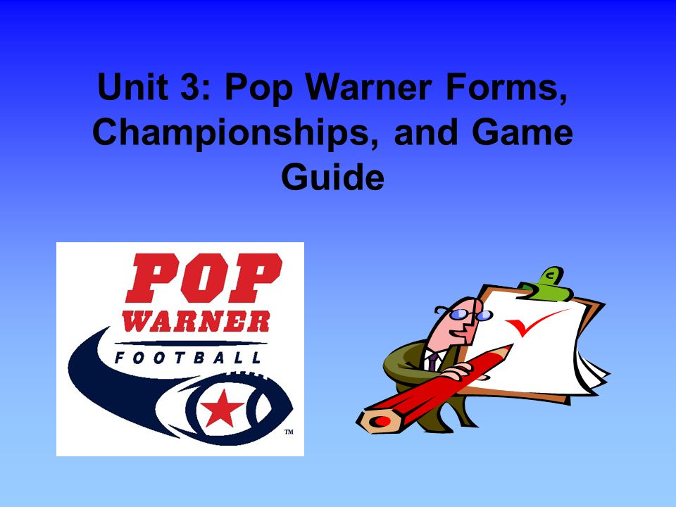 Unit 3: Pop Warner Forms, Championships, and Game Guide