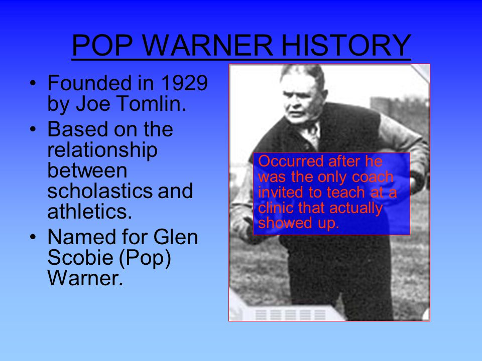 POP WARNER HISTORY Founded in 1929 by Joe Tomlin.