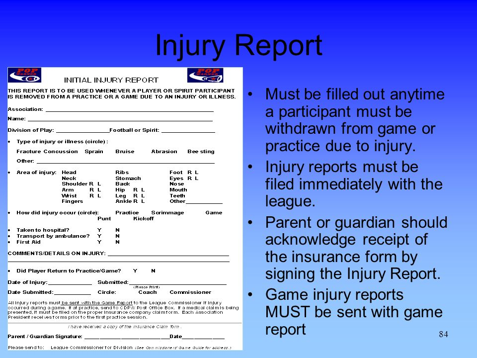 Injury Report Must be filled out anytime a participant must be withdrawn from game or practice due to injury.