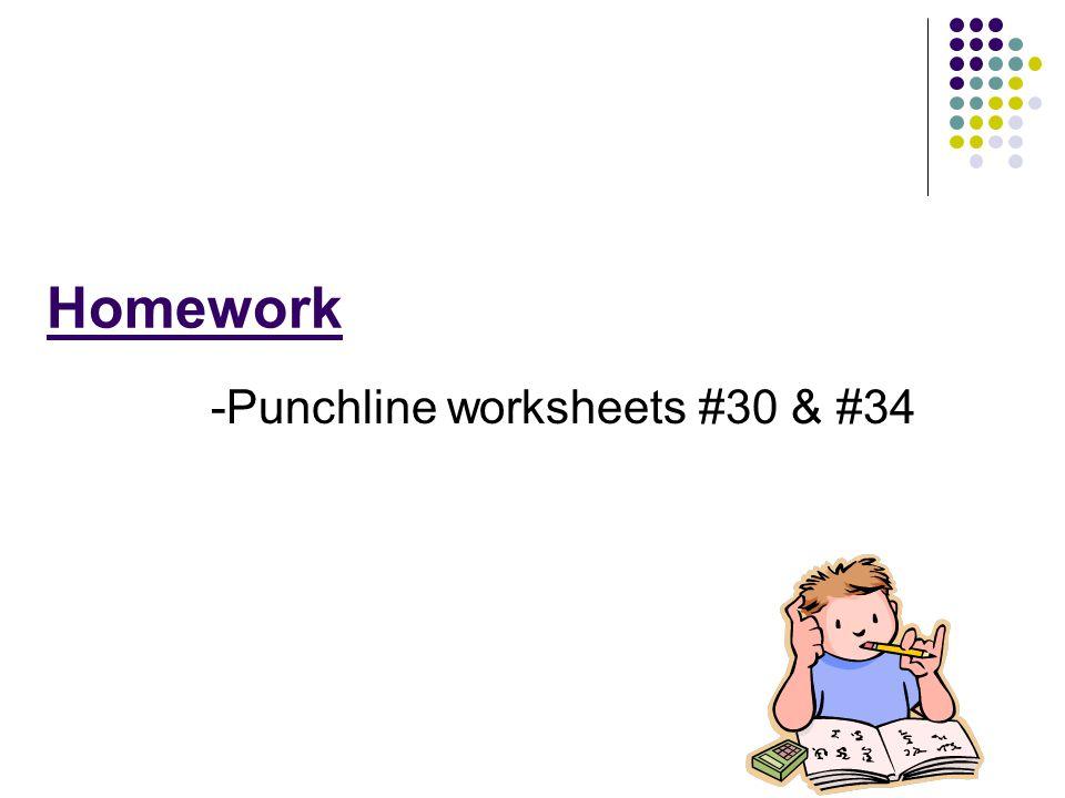 Homework -Punchline worksheets #30 & #34