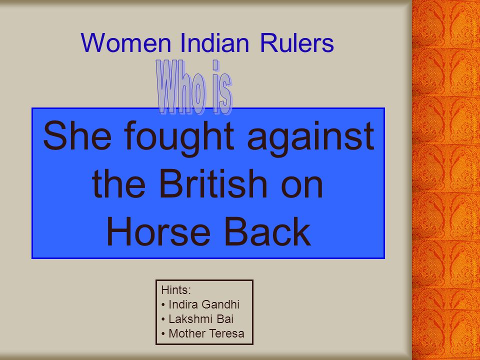 She fought against the British on Horse Back