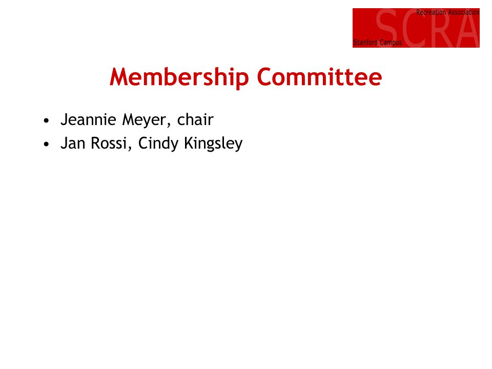 Membership Committee Jeannie Meyer, chair Jan Rossi, Cindy Kingsley