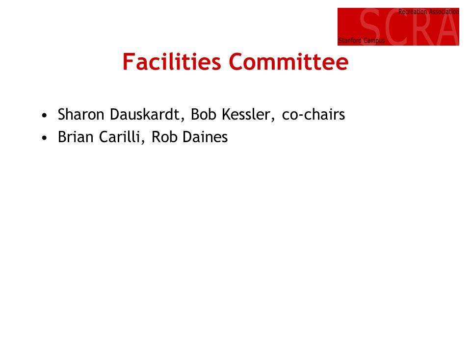 Facilities Committee Sharon Dauskardt, Bob Kessler, co-chairs