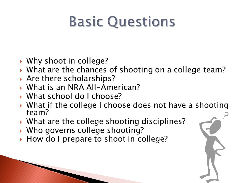 Basic Questions Why shoot in college