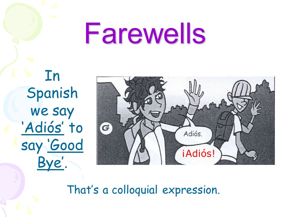Farewells In Spanish we say 'Adiós' to say 'Good Bye'.