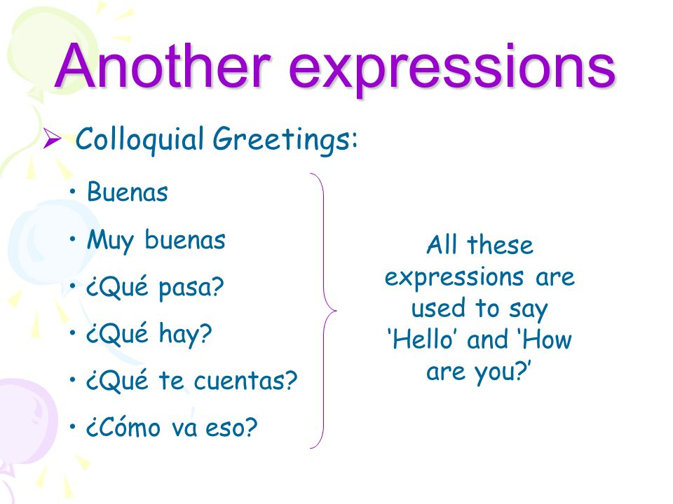 All these expressions are used to say 'Hello' and 'How are you '
