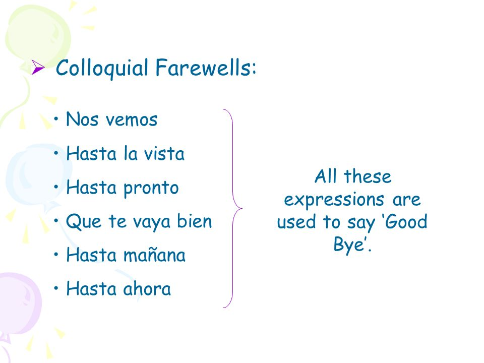 All these expressions are used to say 'Good Bye'.