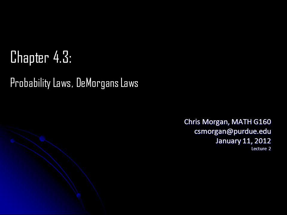 Chris Morgan, MATH G160 csmorgan@purdue.edu January 11, 2012 Lecture 2