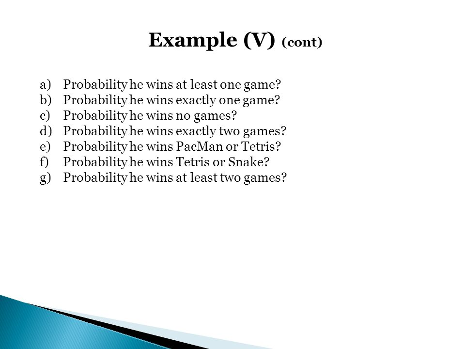 Example (V) (cont) Probability he wins at least one game