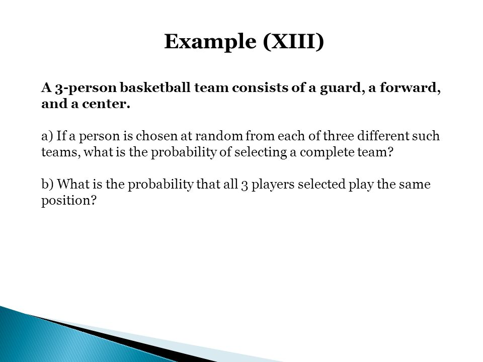 Example (XIII) A 3-person basketball team consists of a guard, a forward, and a center.