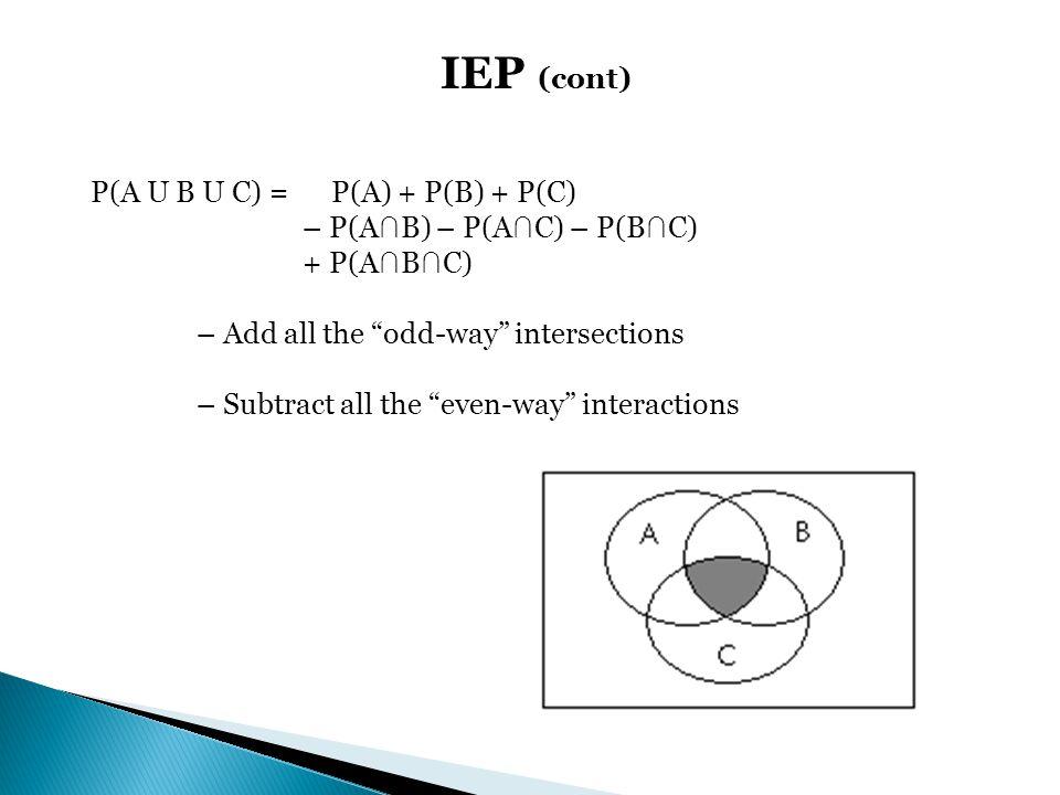 IEP (cont) P(A U B U C) = P(A) + P(B) + P(C)