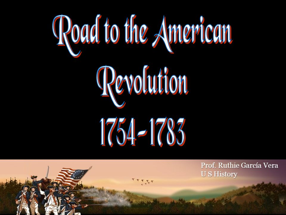 Road to the American Revolution Prof. Ruthie García Vera
