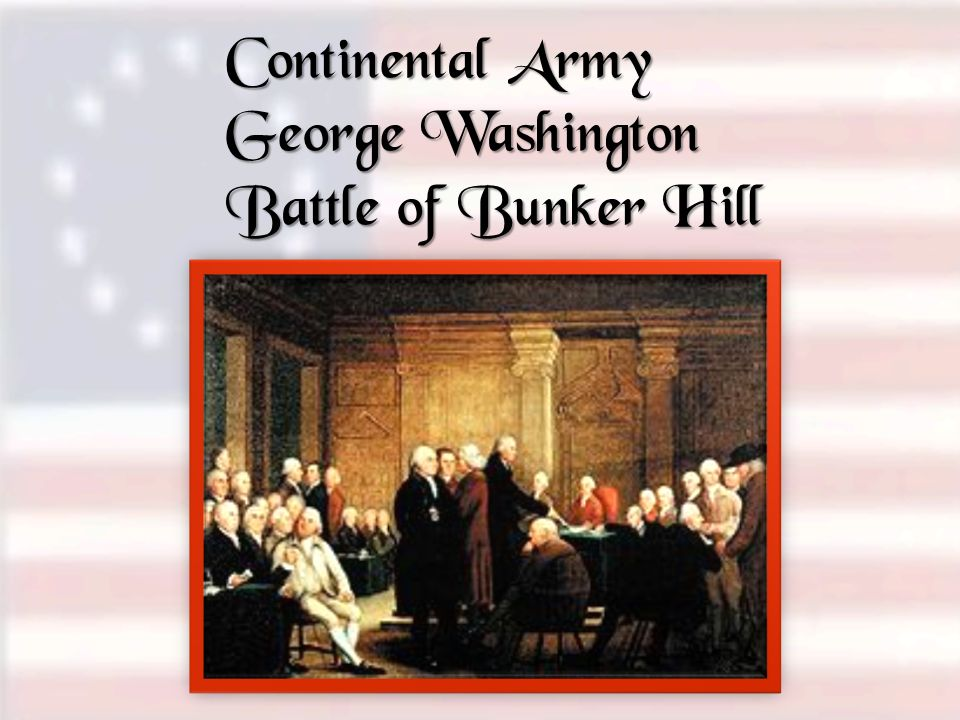 Continental Army George Washington Battle of Bunker Hill