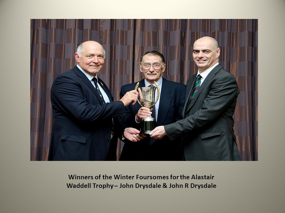 Winners of the Winter Foursomes for the Alastair Waddell Trophy – John Drysdale & John R Drysdale