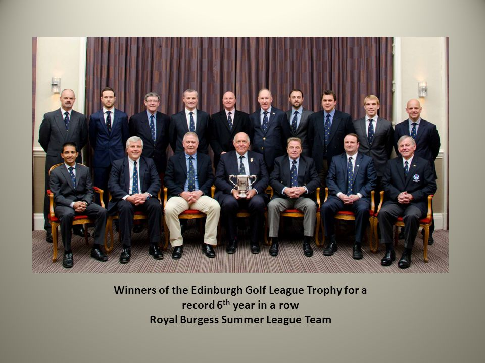 Winners of the Edinburgh Golf League Trophy for a record 6th year in a row Royal Burgess Summer League Team