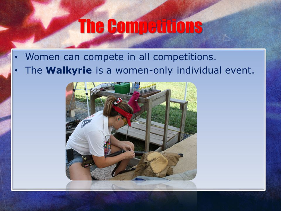 The Competitions Women can compete in all competitions.