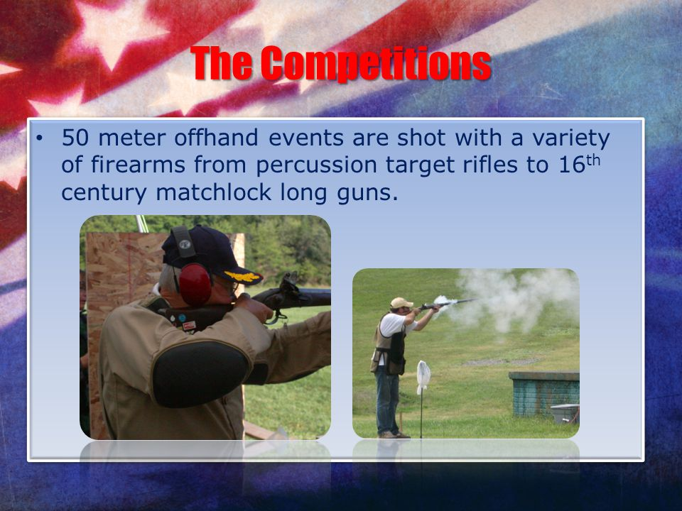 The Competitions 50 meter offhand events are shot with a variety of firearms from percussion target rifles to 16th century matchlock long guns.