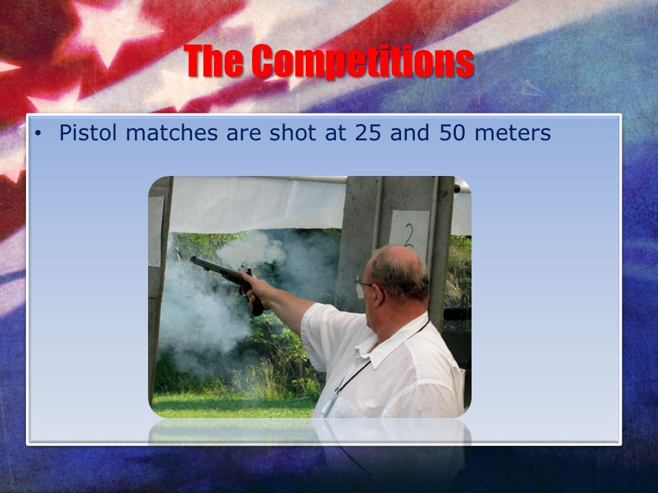 The Competitions Pistol matches are shot at 25 and 50 meters
