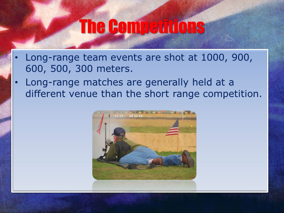 The Competitions Long-range team events are shot at 1000, 900, 600, 500, 300 meters.